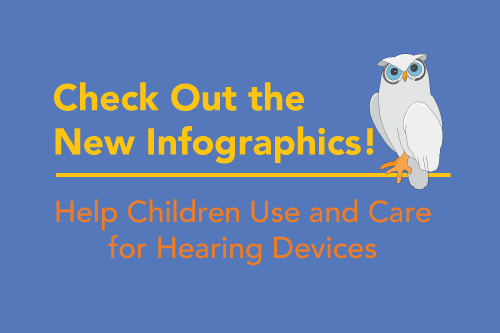 Check Out the New Infographics! Help Children Use and Care for Hearing Devices