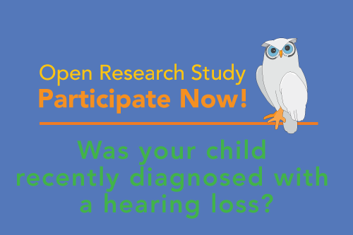 Open Research Study, Participate Now! Was your child recently diagnosed with a hearing loss?