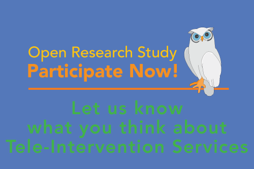 Open Research Study, Participate Now! Let us know what you think about Tele-Intervention Services