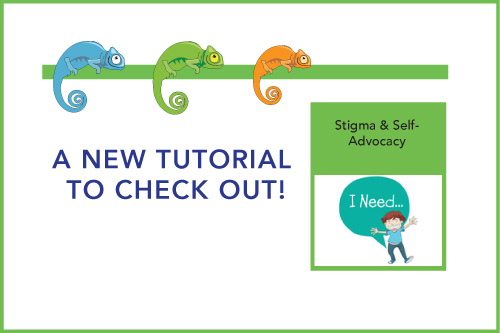 A New Tutorial to Check Out! Stigma & Self Advocacy
